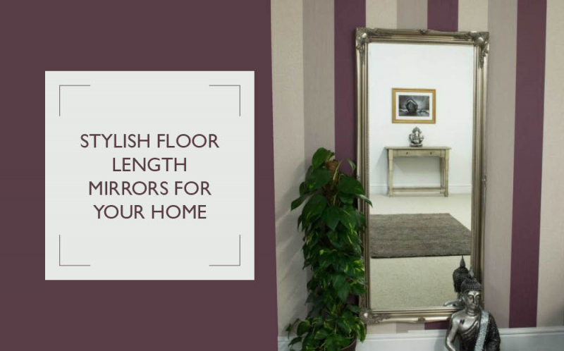Stylish Floor Length Mirrors for Your Home