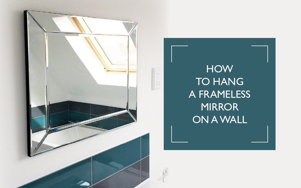 How To Hang A Frameless Mirror On, How To Hang A Glass Mirror Without Frame